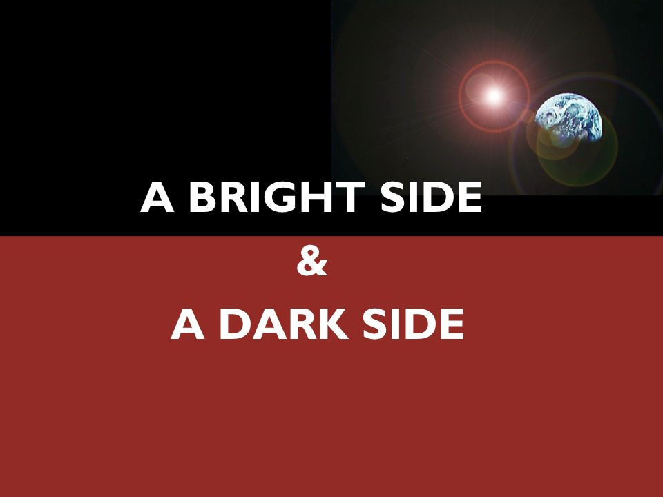 A BRIGHT SIDE & A DARK SIDE