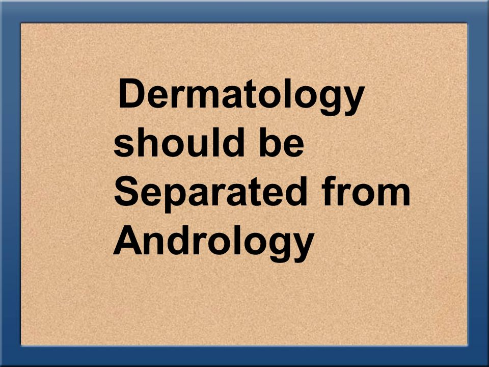 Dermatology should be Separated from Andrology