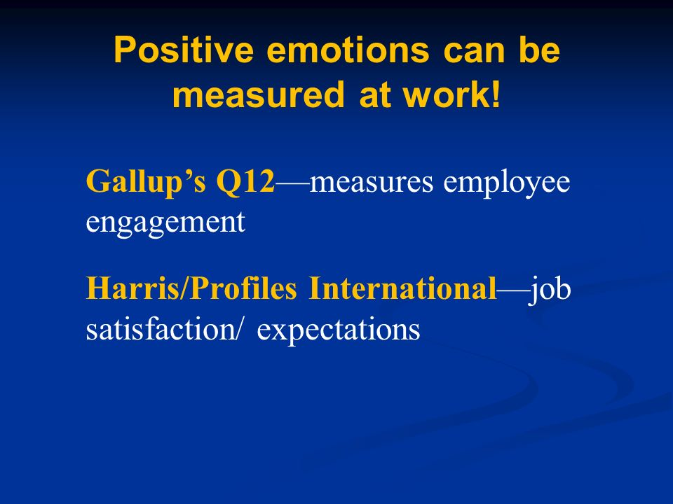 Positive emotions can be measured at work.
