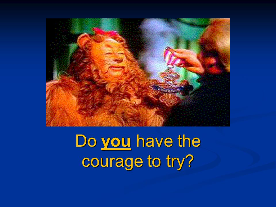 Do you have the courage to try