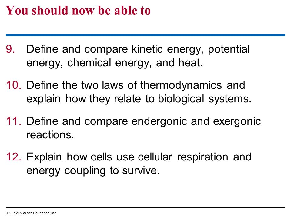 9.Define and compare kinetic energy, potential energy, chemical energy, and heat. 10.Define the two laws of thermodynamics and explain how they relate