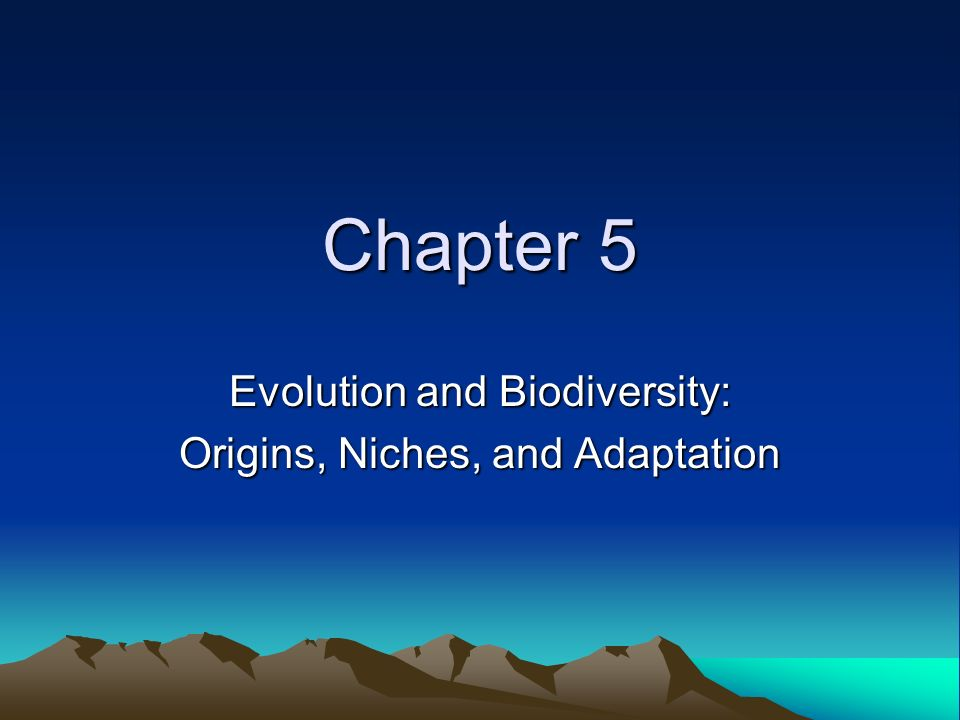 Chapter 5 Evolution and Biodiversity: Origins, Niches, and Adaptation