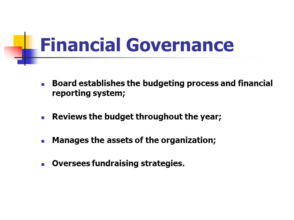 Financial Governance Board establishes the budgeting process and financial reporting system; Reviews the budget throughout the year; Manages the asset