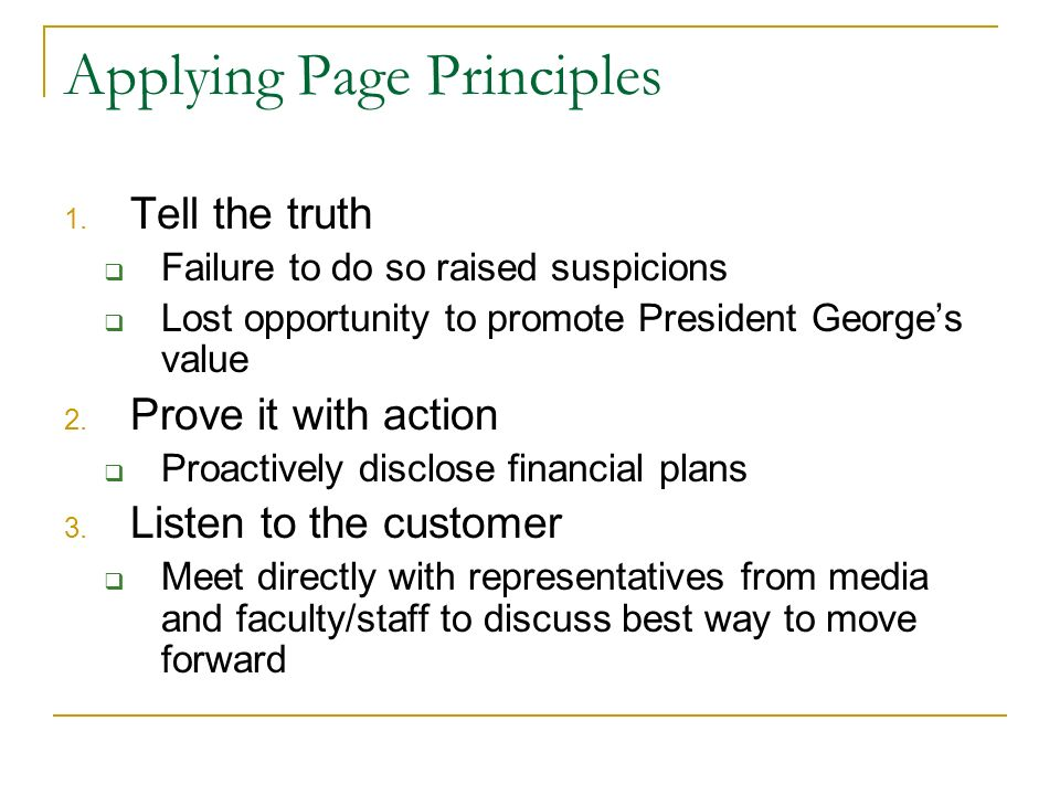 Applying Page Principles 1. Tell the truth Failure to do so raised suspicions Lost opportunity to promote President Georges value 2. Prove it with act