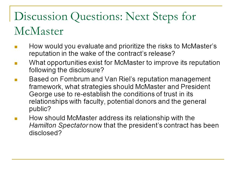 Discussion Questions: Next Steps for McMaster How would you evaluate and prioritize the risks to McMasters reputation in the wake of the contracts release.