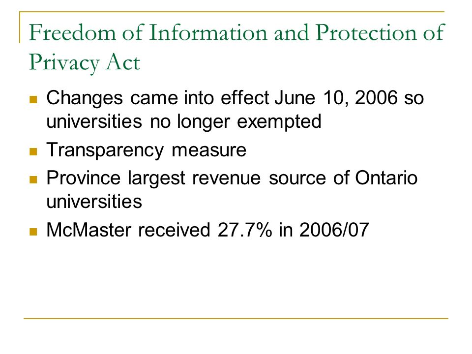 Freedom of Information and Protection of Privacy Act Changes came into effect June 10, 2006 so universities no longer exempted Transparency measure Pr