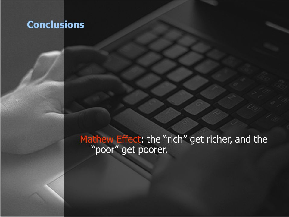 Conclusions Mathew Effect: the rich get richer, and the poor get poorer.