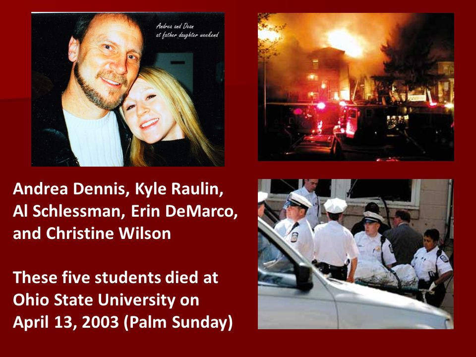 Andrea Dennis, Kyle Raulin, Al Schlessman, Erin DeMarco, and Christine Wilson These five students died at Ohio State University on April 13, 2003 (Pal