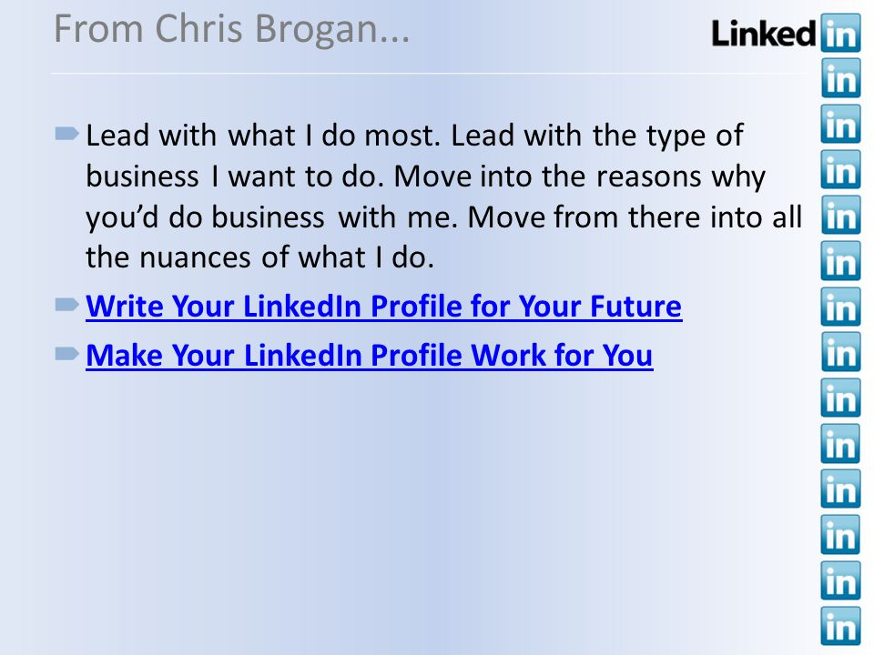 From Chris Brogan... Lead with what I do most. Lead with the type of business I want to do. Move into the reasons why youd do business with me. Move f