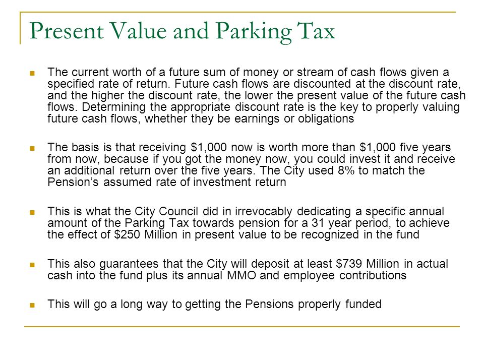 Present Value and Parking Tax The current worth of a future sum of money or stream of cash flows given a specified rate of return. Future cash flows a