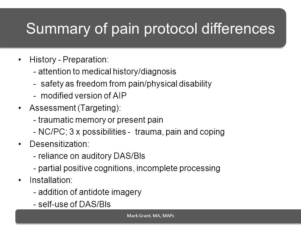 Summary of pain protocol differences History - Preparation: - attention to medical history/diagnosis - safety as freedom from pain/physical disability