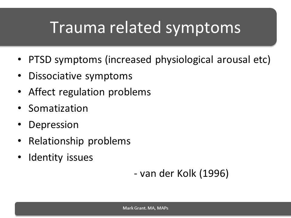 Trauma related symptoms PTSD symptoms (increased physiological arousal etc) Dissociative symptoms Affect regulation problems Somatization Depression R