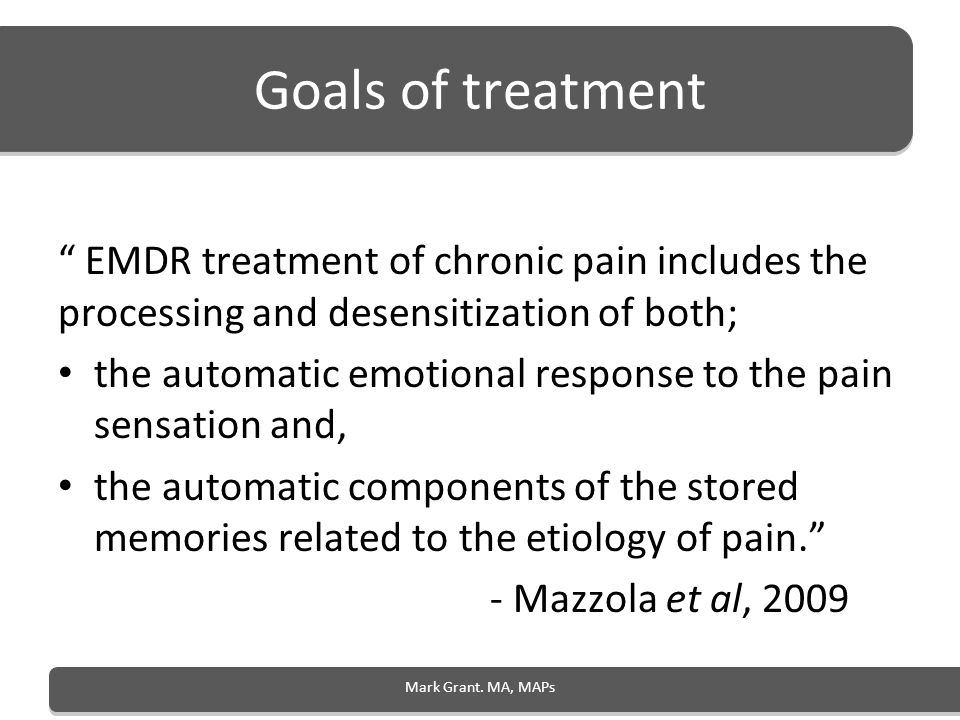 Goals of treatment EMDR treatment of chronic pain includes the processing and desensitization of both; the automatic emotional response to the pain se