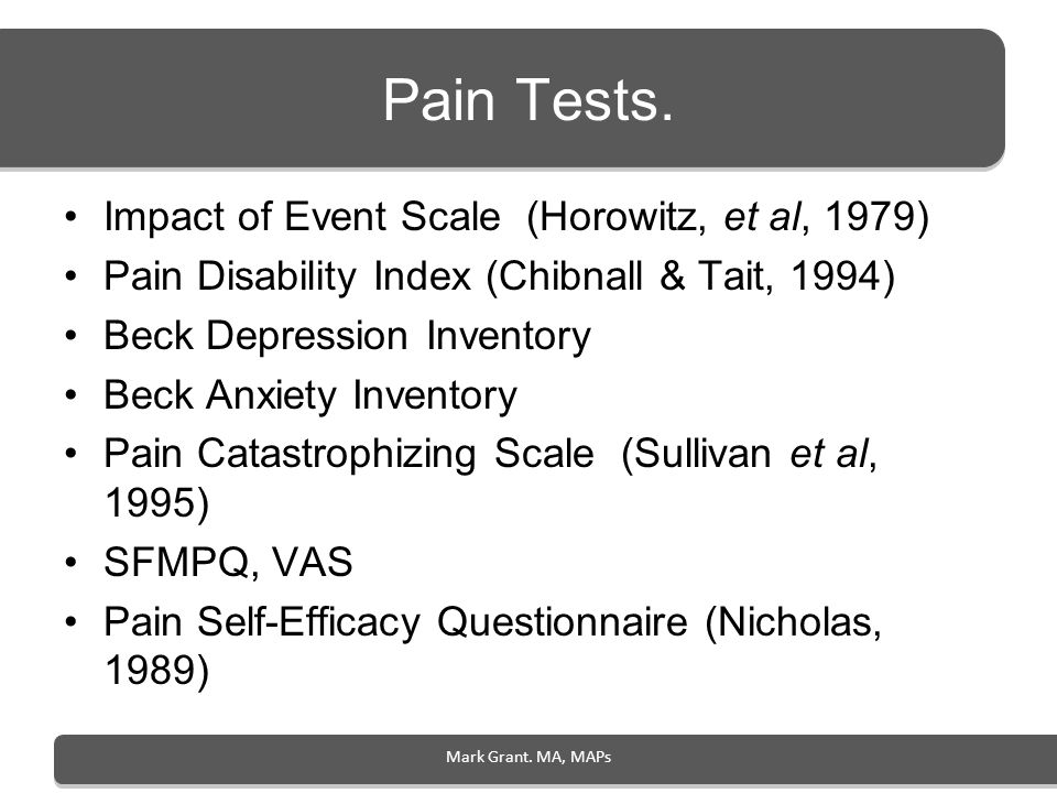 Pain Tests. Impact of Event Scale (Horowitz, et al, 1979) Pain Disability Index (Chibnall & Tait, 1994) Beck Depression Inventory Beck Anxiety Invento