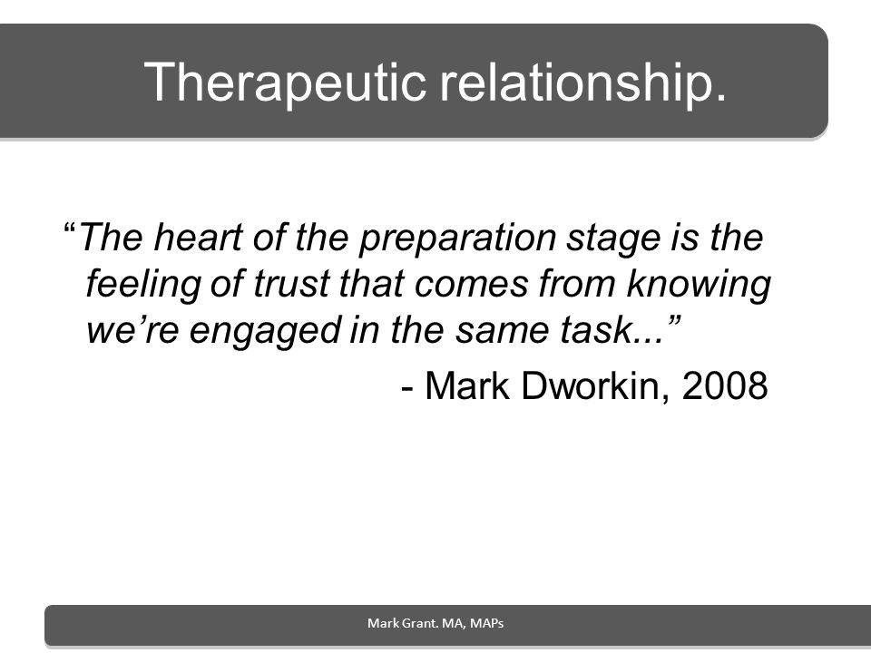 Therapeutic relationship. The heart of the preparation stage is the feeling of trust that comes from knowing were engaged in the same task... - Mark D