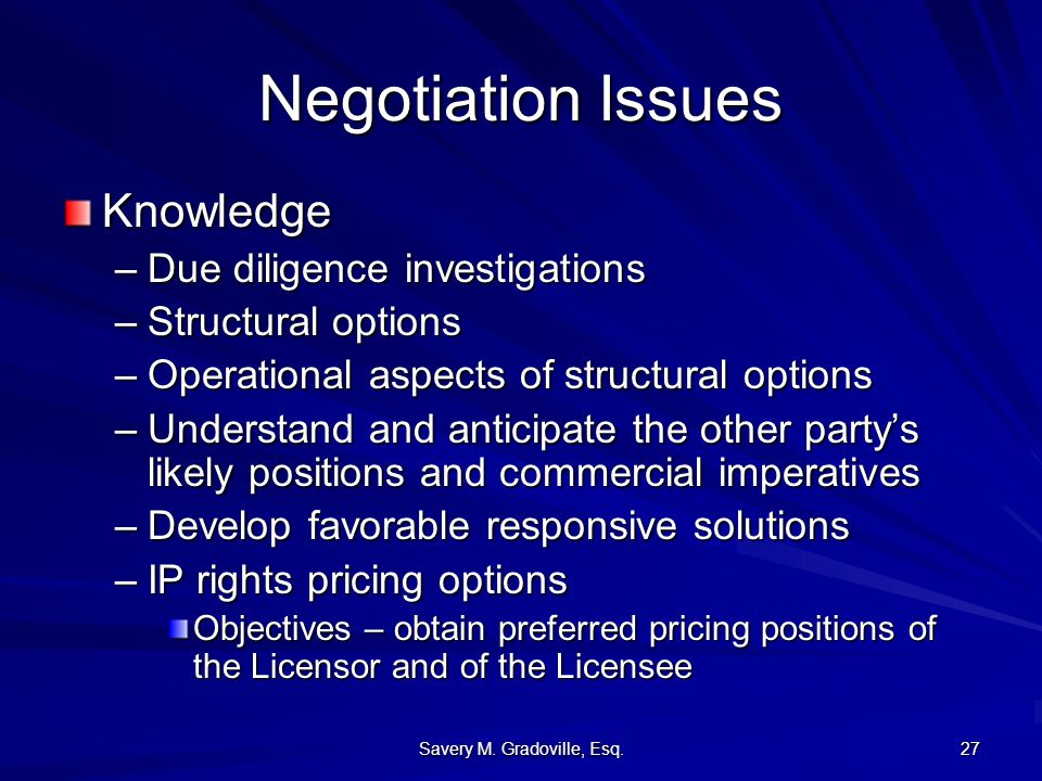 Savery M. Gradoville, Esq. 27 Negotiation Issues Knowledge –Due diligence investigations –Structural options –Operational aspects of structural option