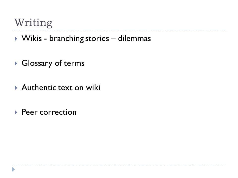 Writing Wikis - branching stories – dilemmas Glossary of terms Authentic text on wiki Peer correction