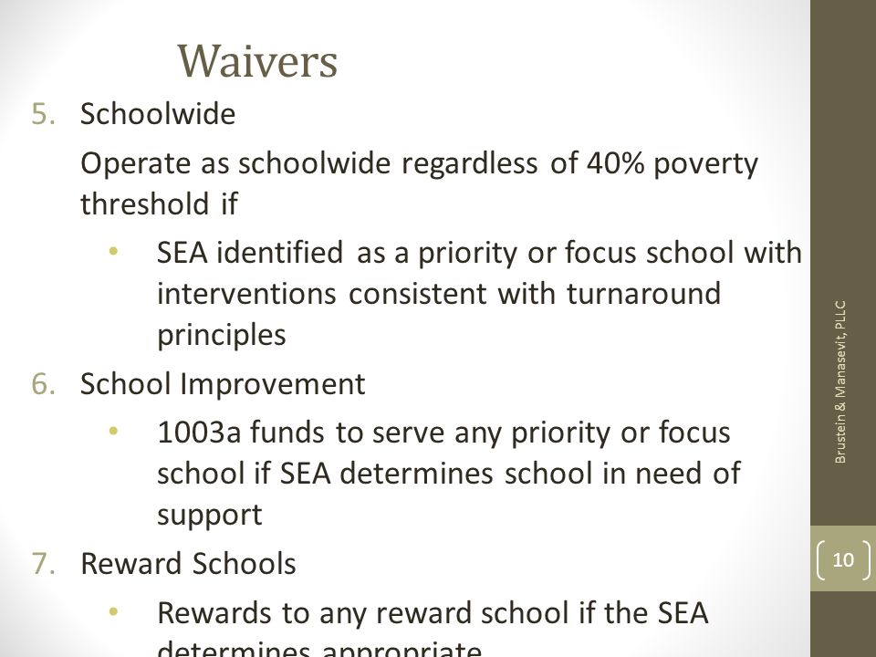 Waivers 5.Schoolwide Operate as schoolwide regardless of 40% poverty threshold if SEA identified as a priority or focus school with interventions cons