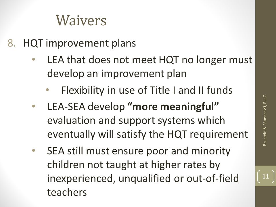 Waivers 8.HQT improvement plans LEA that does not meet HQT no longer must develop an improvement plan Flexibility in use of Title I and II funds LEA-S