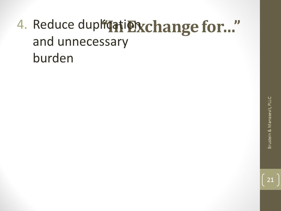 In Exchange for… 4.Reduce duplication and unnecessary burden Brustein & Manasevit, PLLC 21