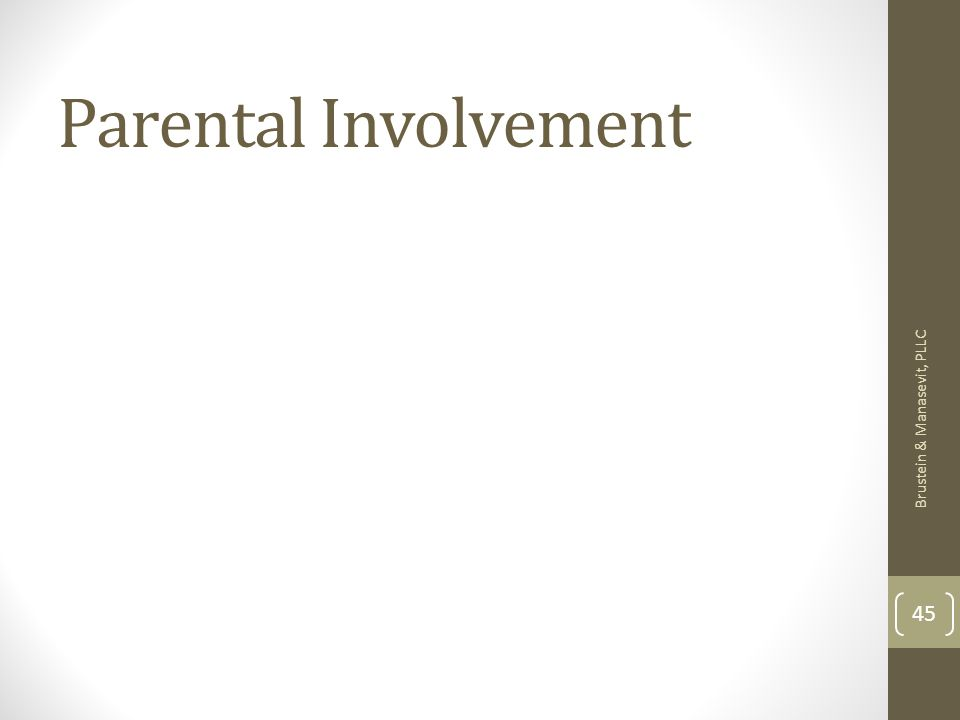 Parental Involvement Brustein & Manasevit, PLLC 45