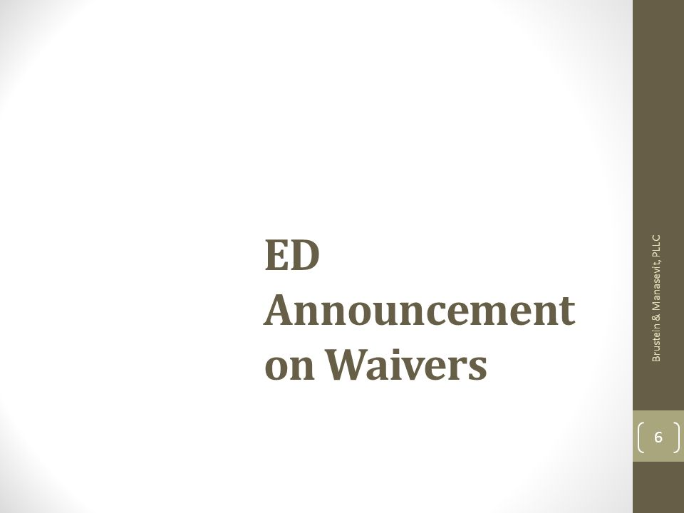 ED Announcement on Waivers Brustein & Manasevit, PLLC 6