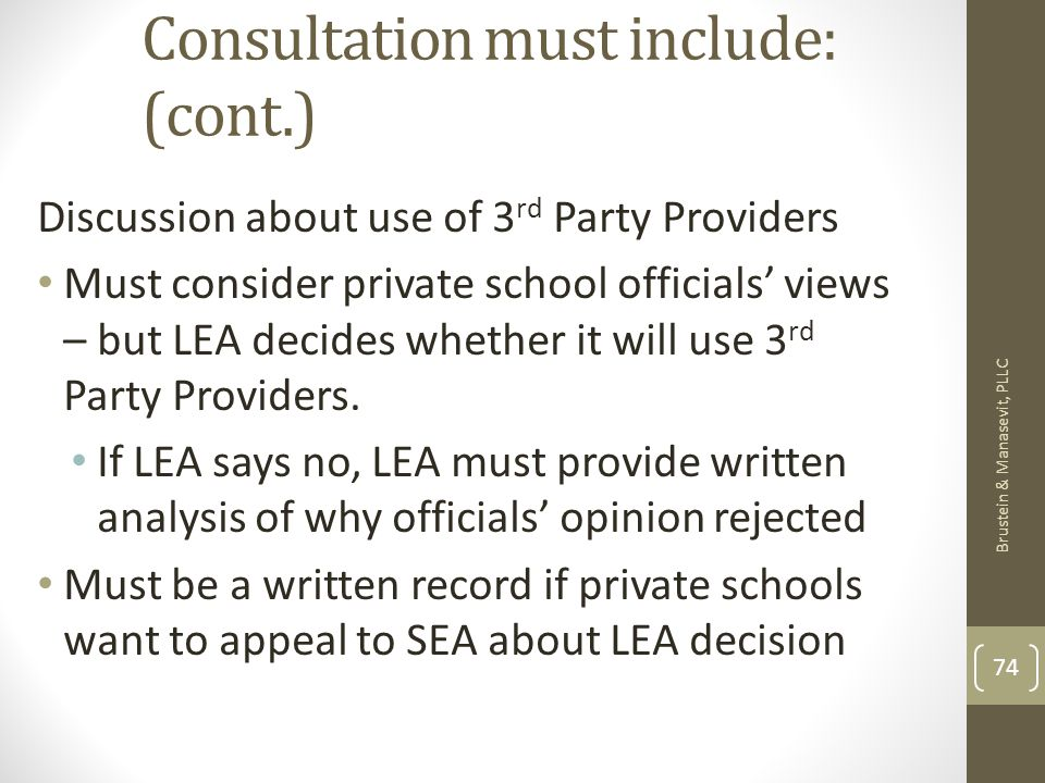 Consultation must include: (cont.) Discussion about use of 3 rd Party Providers Must consider private school officials views – but LEA decides whether it will use 3 rd Party Providers.
