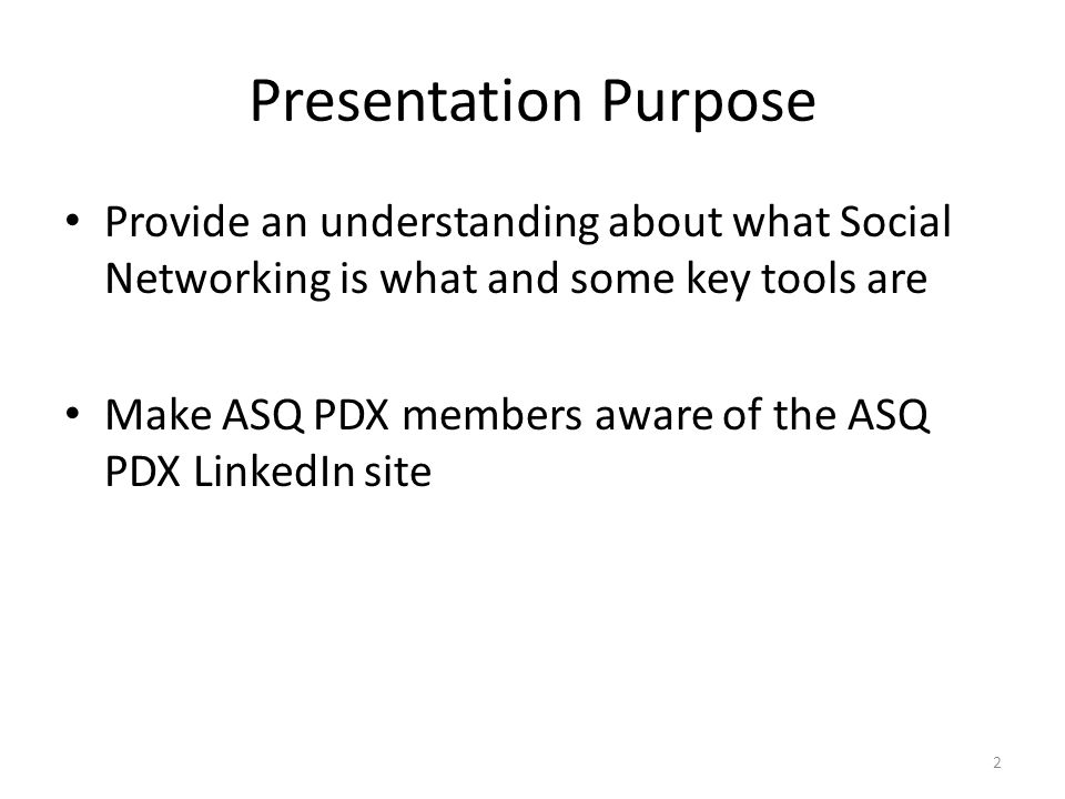 Presentation Purpose Provide an understanding about what Social Networking is what and some key tools are Make ASQ PDX members aware of the ASQ PDX LinkedIn site 2