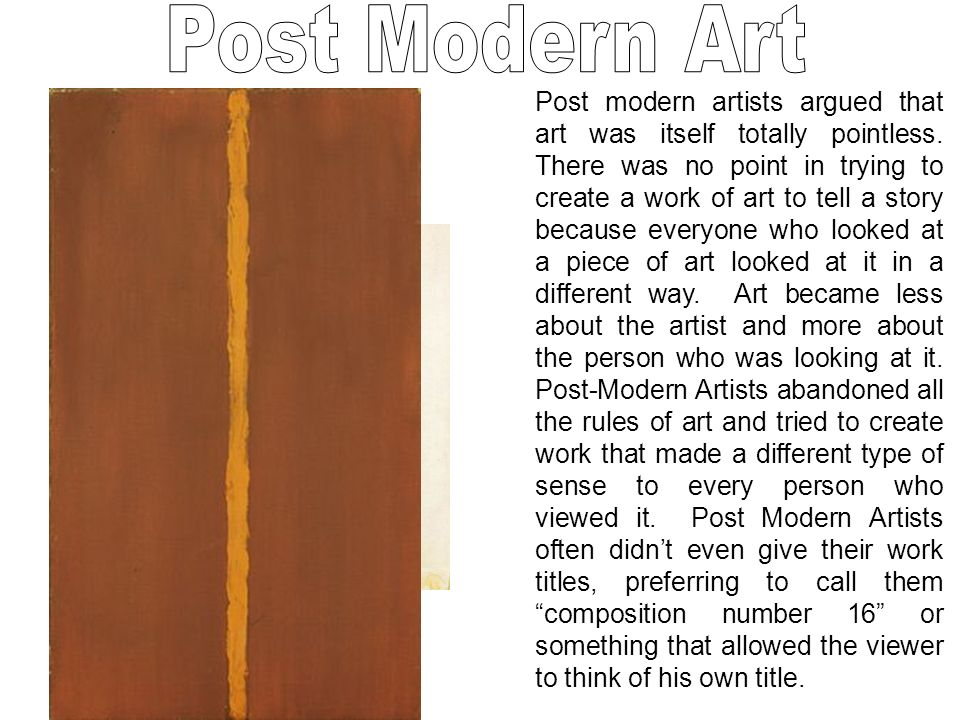 Post modern artists argued that art was itself totally pointless.