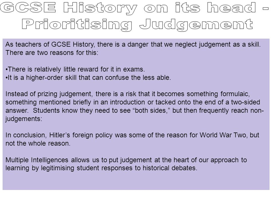 As teachers of GCSE History, there is a danger that we neglect judgement as a skill.
