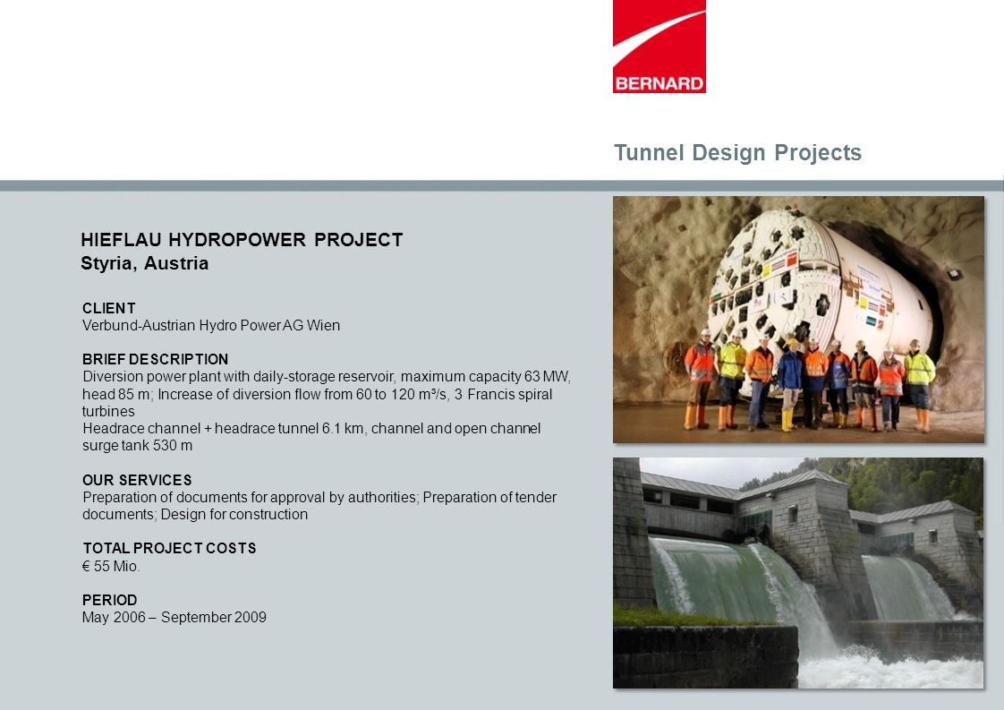 CLIENT Verbund-Austrian Hydro Power AG Wien BRIEF DESCRIPTION Diversion power plant with daily-storage reservoir, maximum capacity 63 MW, head 85 m; I