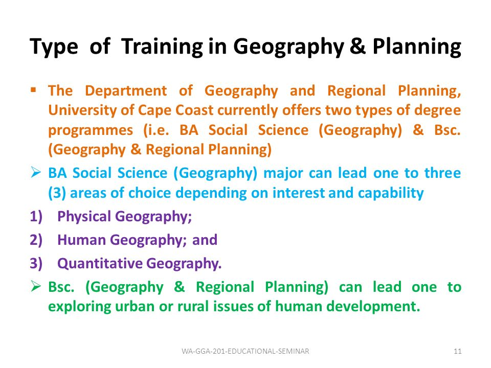 Type of Training in Geography & Planning 11WA-GGA-201-EDUCATIONAL-SEMINAR The Department of Geography and Regional Planning, University of Cape Coast