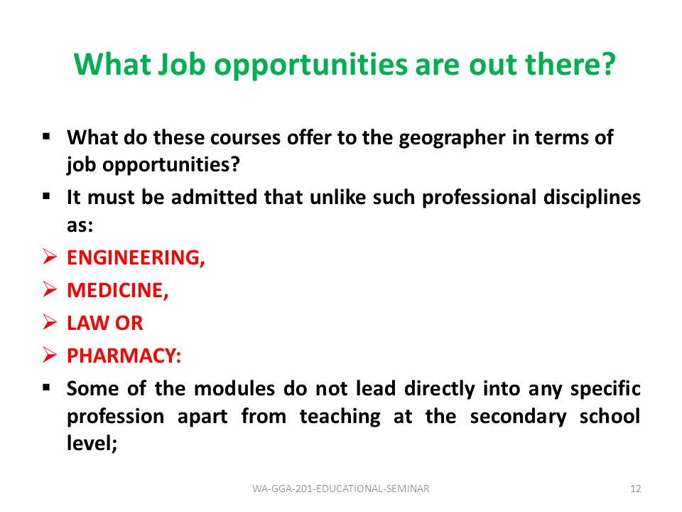 What Job opportunities are out there? 12WA-GGA-201-EDUCATIONAL-SEMINAR What do these courses offer to the geographer in terms of job opportunities? It