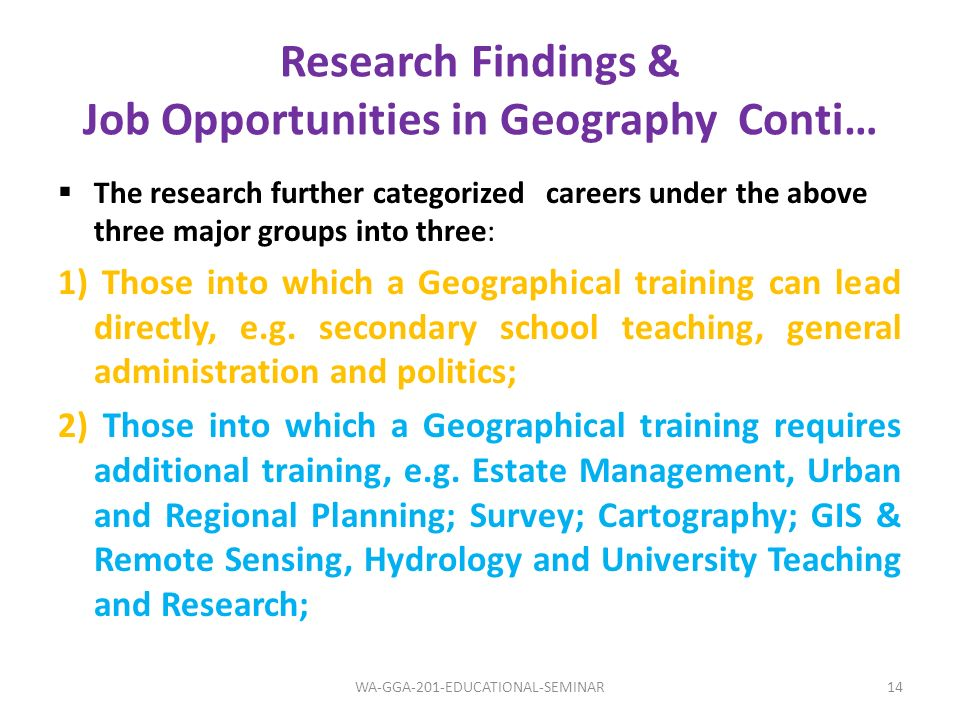 Research Findings & Job Opportunities in Geography Conti… 14WA-GGA-201-EDUCATIONAL-SEMINAR The research further categorized careers under the above th