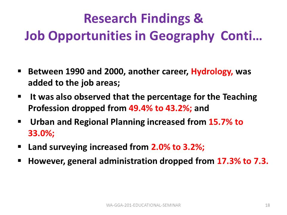 Research Findings & Job Opportunities in Geography Conti… Between 1990 and 2000, another career, Hydrology, was added to the job areas; It was also ob