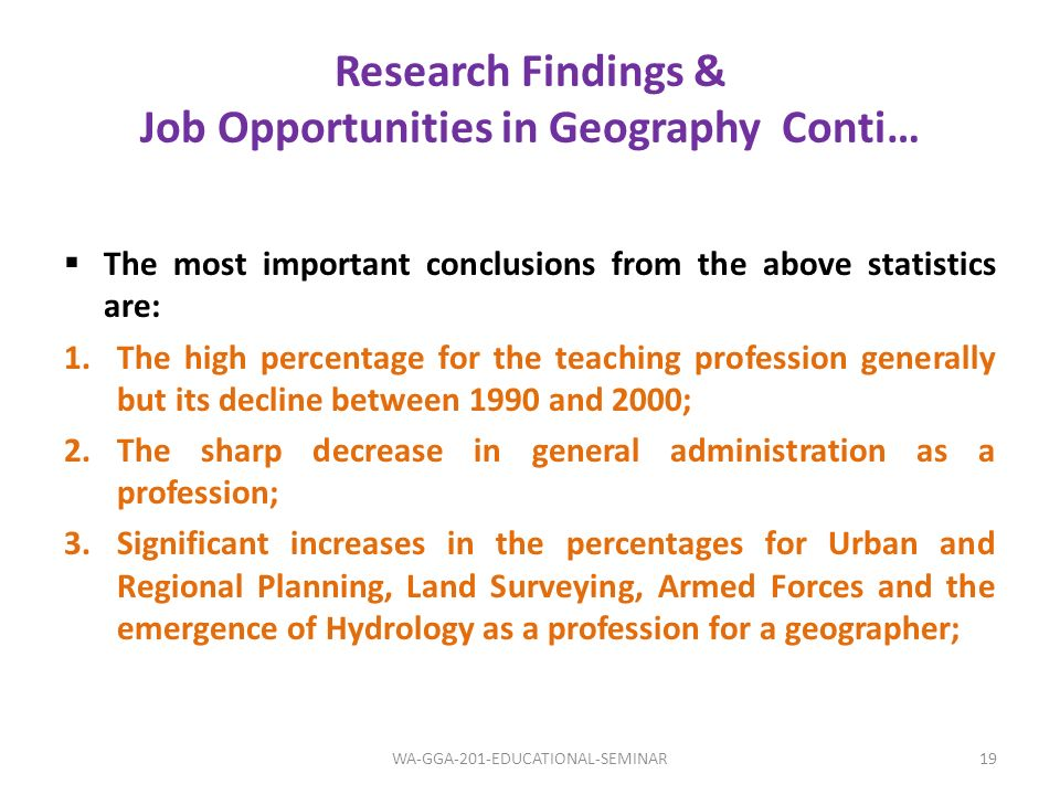 Research Findings & Job Opportunities in Geography Conti… The most important conclusions from the above statistics are: 1.The high percentage for the