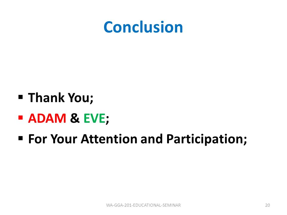 Conclusion Thank You; ADAM & EVE; For Your Attention and Participation; WA-GGA-201-EDUCATIONAL-SEMINAR20