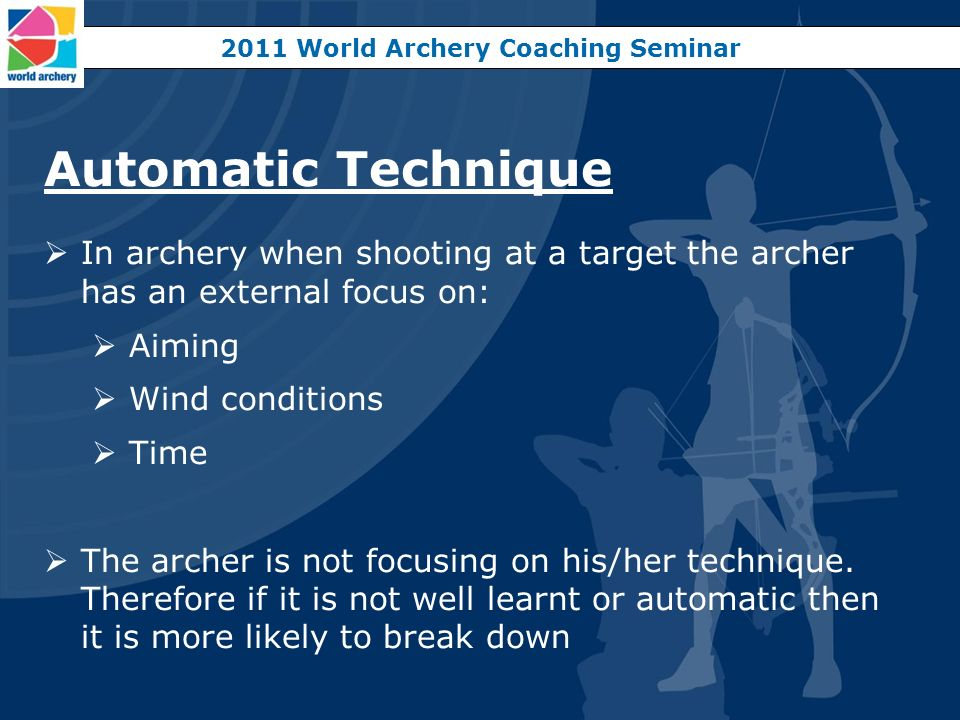 Automatic Technique In archery when shooting at a target the archer has an external focus on: Aiming Wind conditions Time The archer is not focusing o