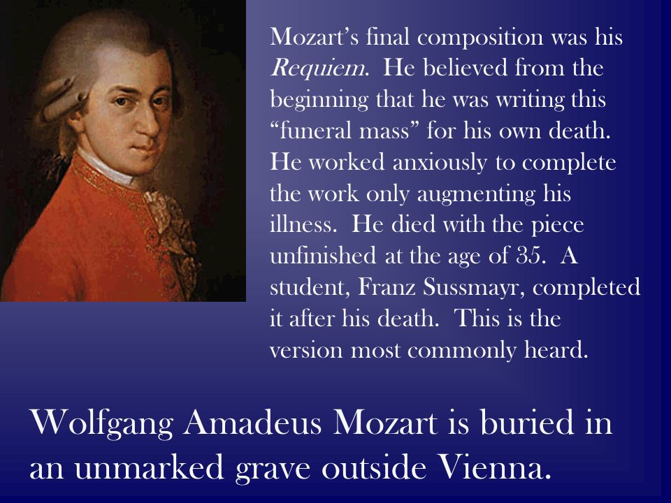 Mozarts final composition was his Requiem.
