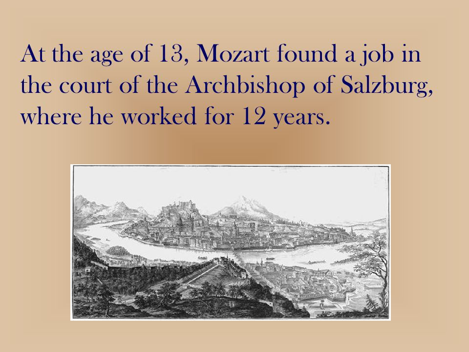 At the age of 13, Mozart found a job in the court of the Archbishop of Salzburg, where he worked for 12 years.