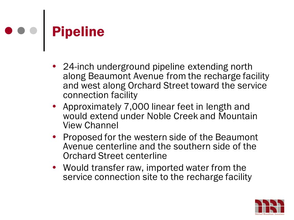 Pipeline 24-inch underground pipeline extending north along Beaumont Avenue from the recharge facility and west along Orchard Street toward the servic