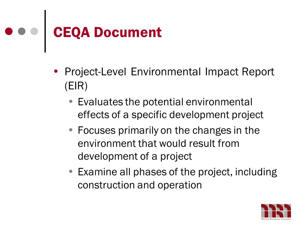CEQA Document Project-Level Environmental Impact Report (EIR) Evaluates the potential environmental effects of a specific development project Focuses