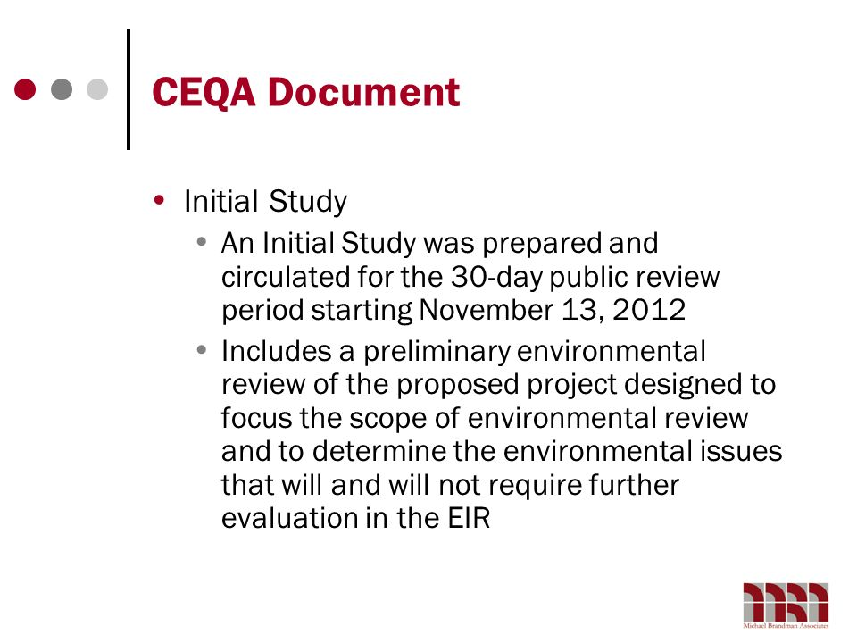 CEQA Document Initial Study An Initial Study was prepared and circulated for the 30-day public review period starting November 13, 2012 Includes a pre