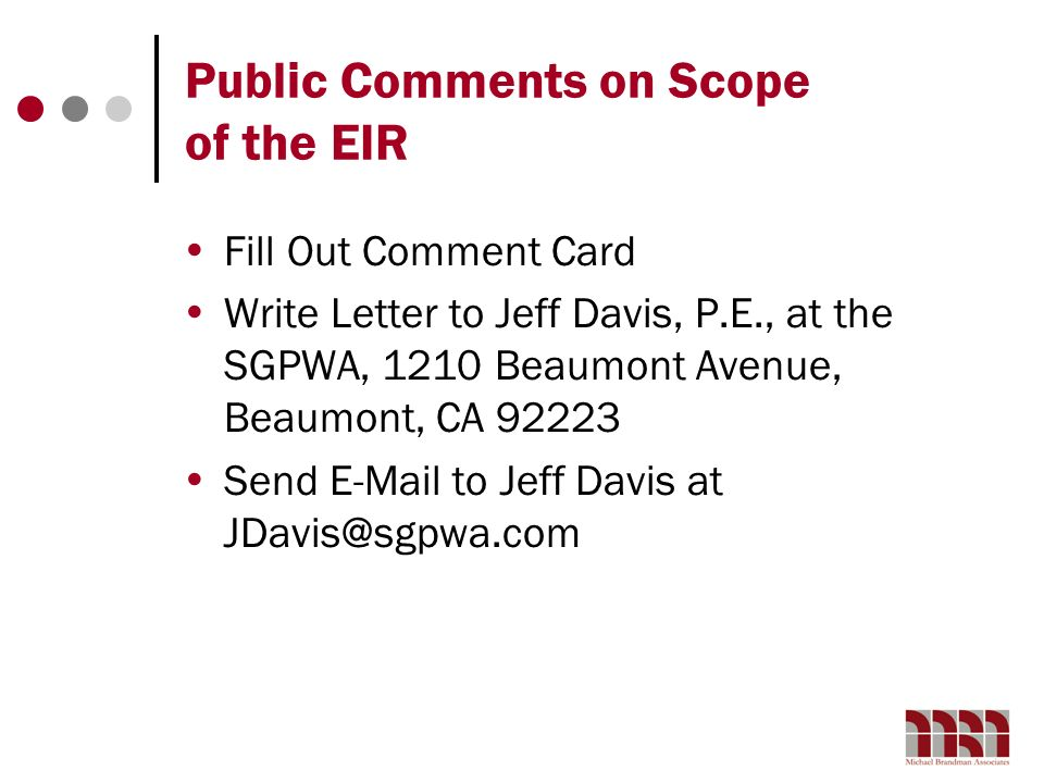 Public Comments on Scope of the EIR Fill Out Comment Card Write Letter to Jeff Davis, P.E., at the SGPWA, 1210 Beaumont Avenue, Beaumont, CA 92223 Sen