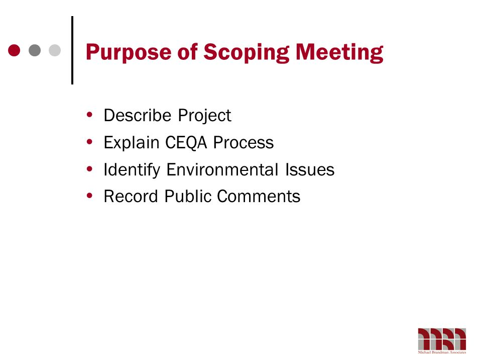 Purpose of Scoping Meeting Describe Project Explain CEQA Process Identify Environmental Issues Record Public Comments