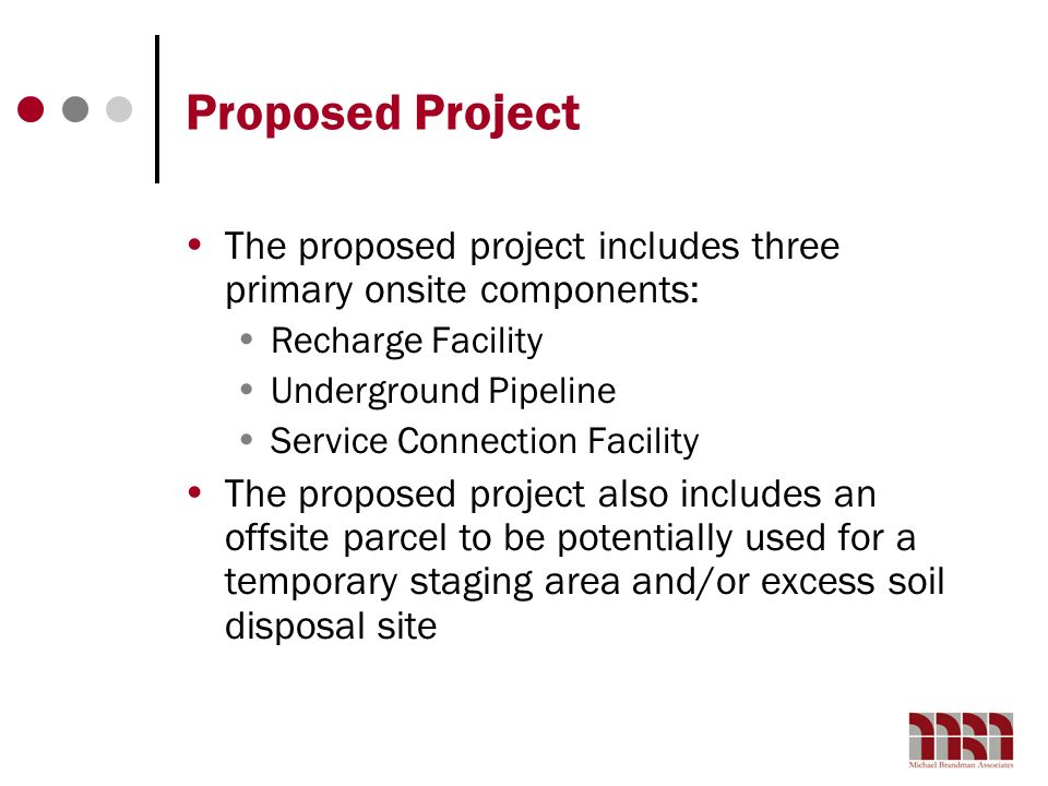 Proposed Project The proposed project includes three primary onsite components: Recharge Facility Underground Pipeline Service Connection Facility The