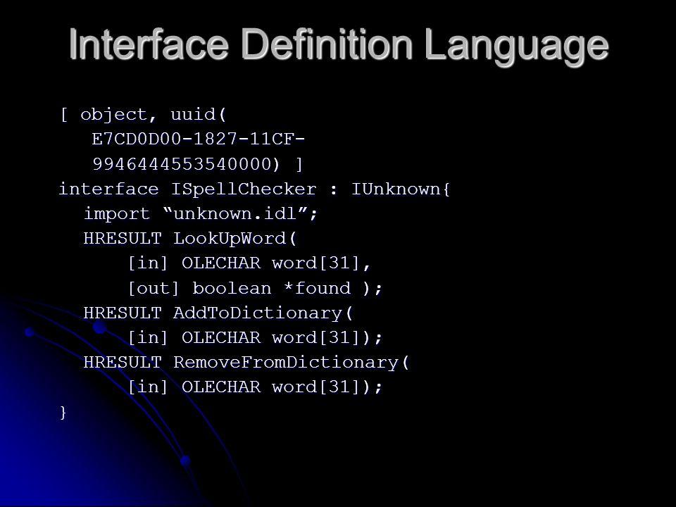 Interface Definition Language [ object, uuid( E7CD0D00-1827-11CF- E7CD0D00-1827-11CF- 9946444553540000) ] 9946444553540000) ] interface ISpellChecker