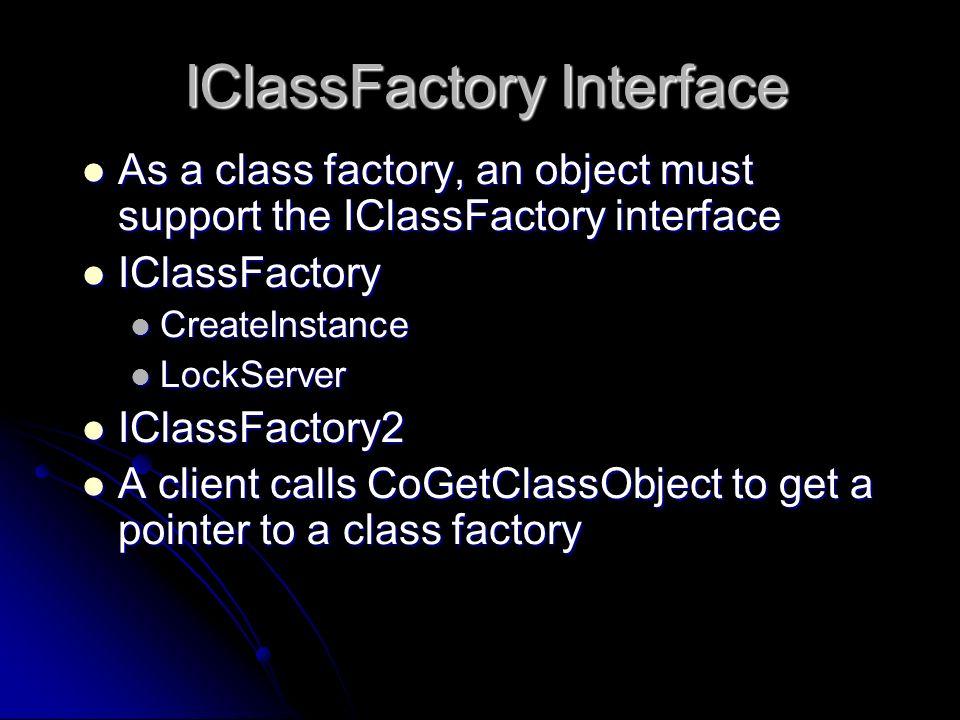 IClassFactory Interface As a class factory, an object must support the IClassFactory interface As a class factory, an object must support the IClassFa