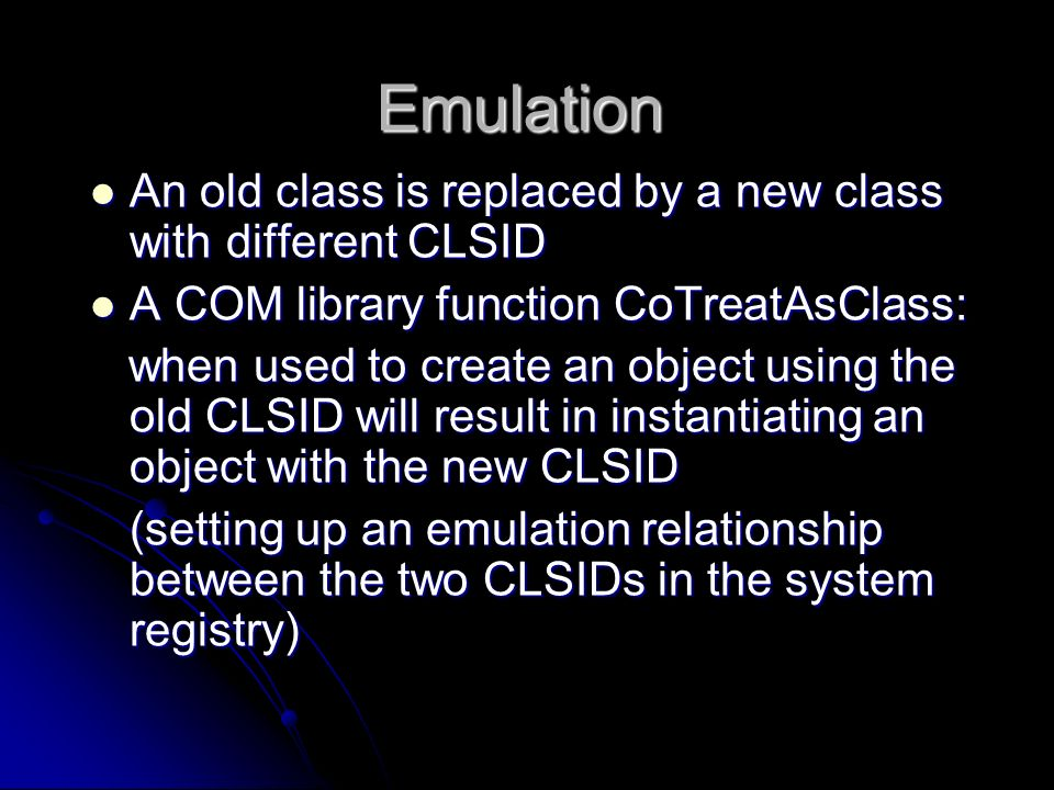 Emulation An old class is replaced by a new class with different CLSID An old class is replaced by a new class with different CLSID A COM library func
