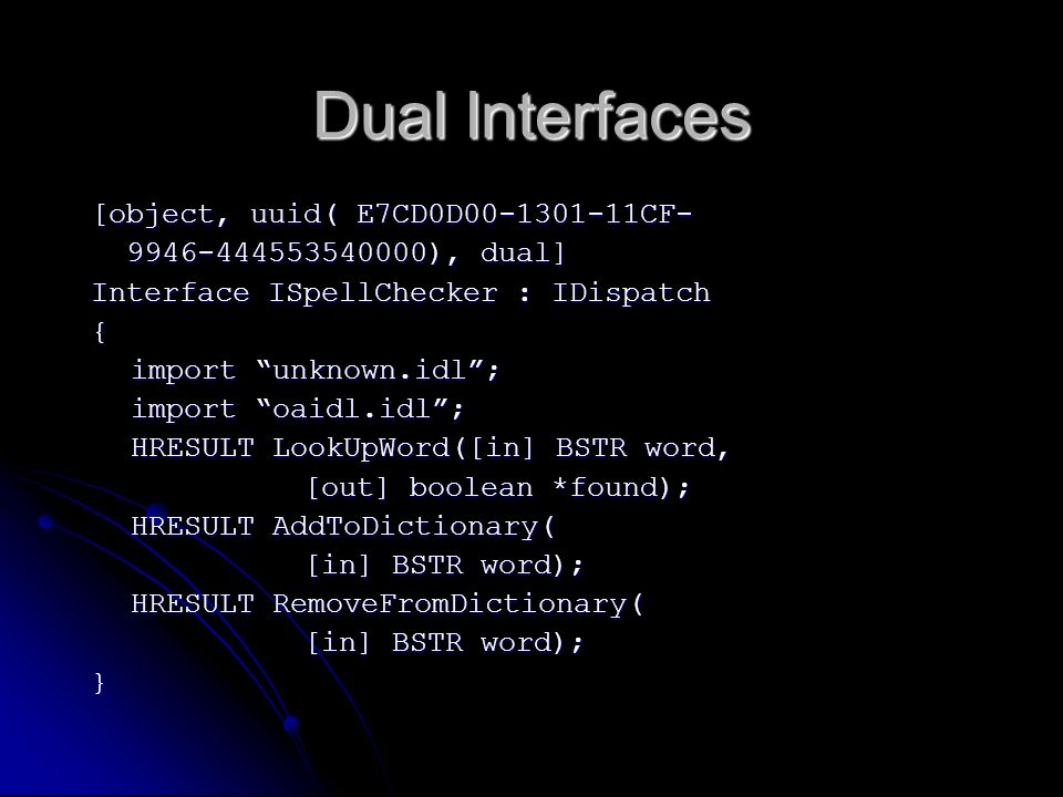 Dual Interfaces [object, uuid( E7CD0D00-1301-11CF- 9946-444553540000), dual] 9946-444553540000), dual] Interface ISpellChecker : IDispatch { import un